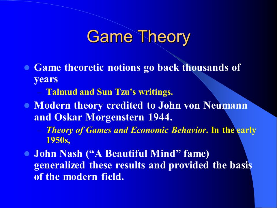 Game Theory Game theoretic notions go back thousands of years – Talmud and Sun Tzu s writings.