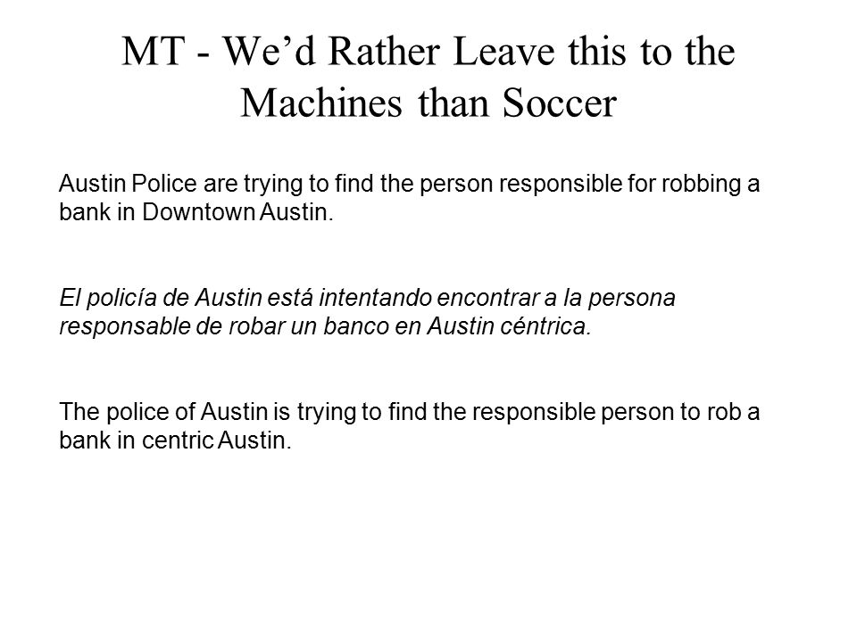 MT - We'd Rather Leave this to the Machines than Soccer Austin Police are trying to find the person responsible for robbing a bank in Downtown Austin.