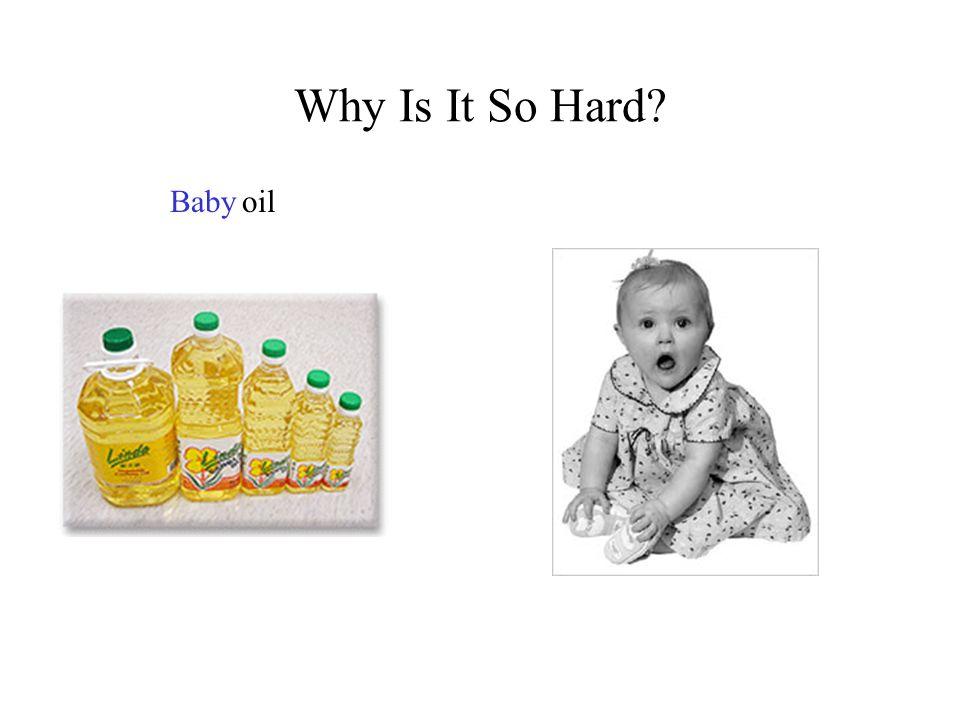 Why Is It So Hard? Babyoil