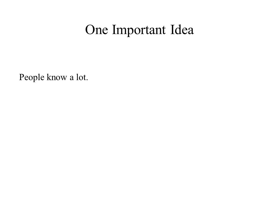 One Important Idea People know a lot.
