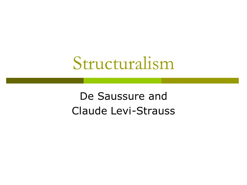Claude Levi-Strauss: Structuralist Anthropology  Language as ' at once the prototype of the cultural phenomenon and the phenomenon whereby all the forms of social life are established and perpetuated (Structural Anthropology 358-9).