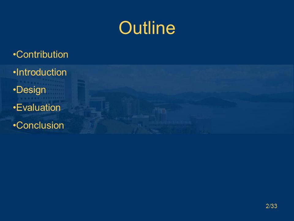 2/33 Outline Contribution Introduction Design Evaluation Conclusion