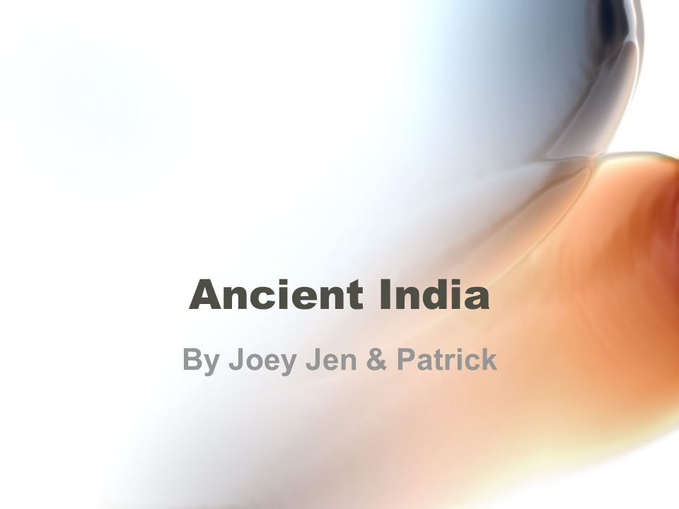 Ancient India By Joey Jen & Patrick
