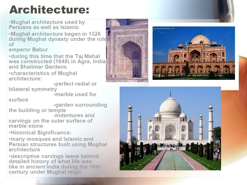 Architecture: Mughal architecture used by Persians as well as Islamic Mughal architecture began in 1526 during Mughal dynasty under the rule of empero