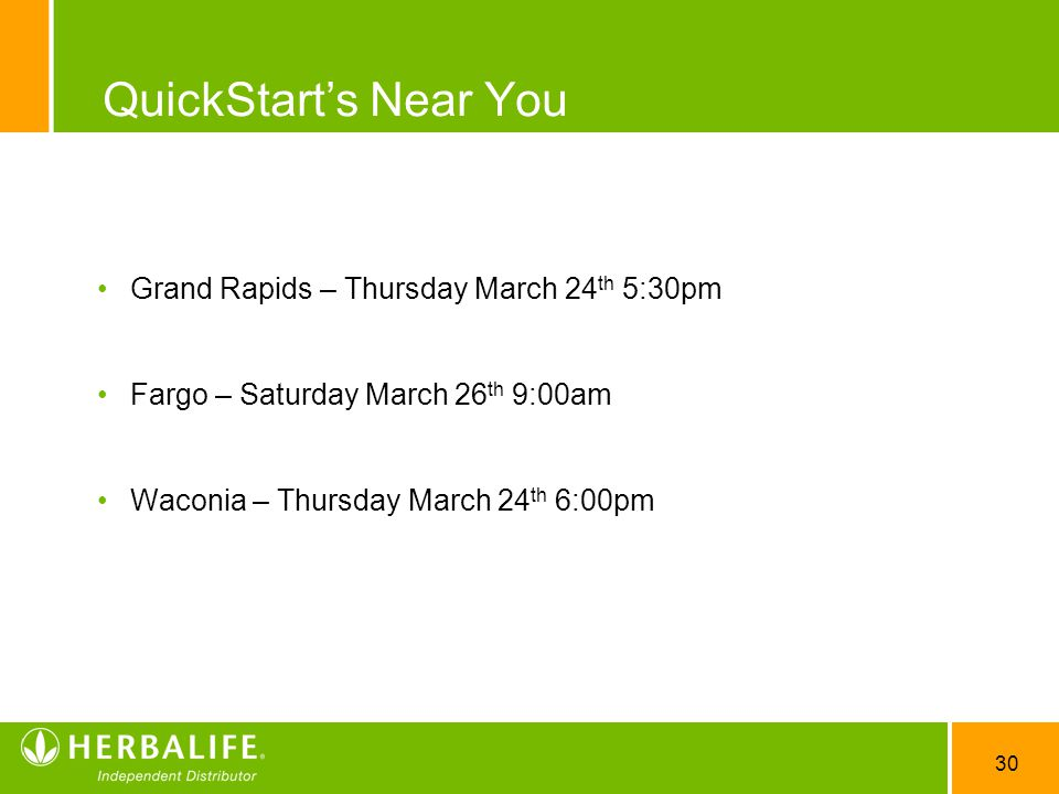 30 QuickStart's Near You Grand Rapids – Thursday March 24 th 5:30pm Fargo – Saturday March 26 th 9:00am Waconia – Thursday March 24 th 6:00pm