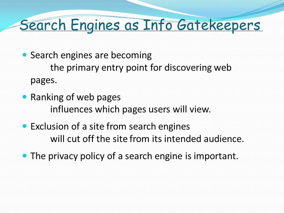 Search Engines as Info Gatekeepers Search engines are becoming the primary entry point for discovering web pages.