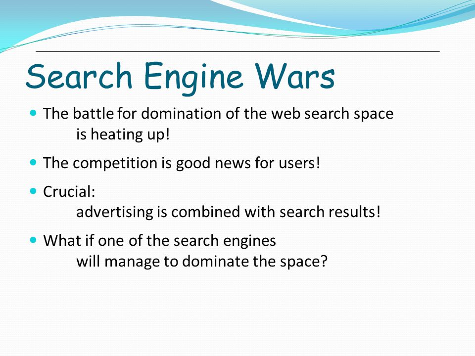 Search Engine Wars The battle for domination of the web search space is heating up.