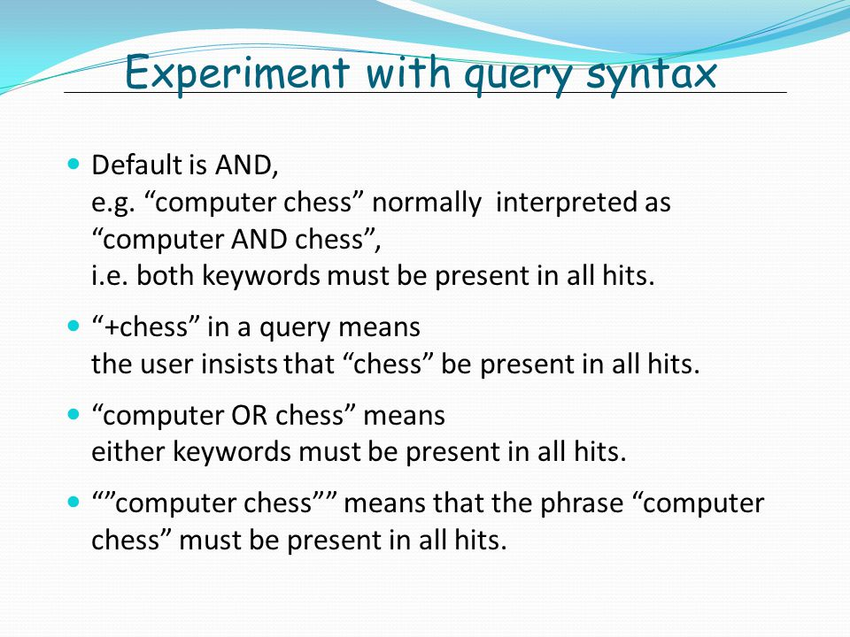 Experiment with query syntax Default is AND, e.g.