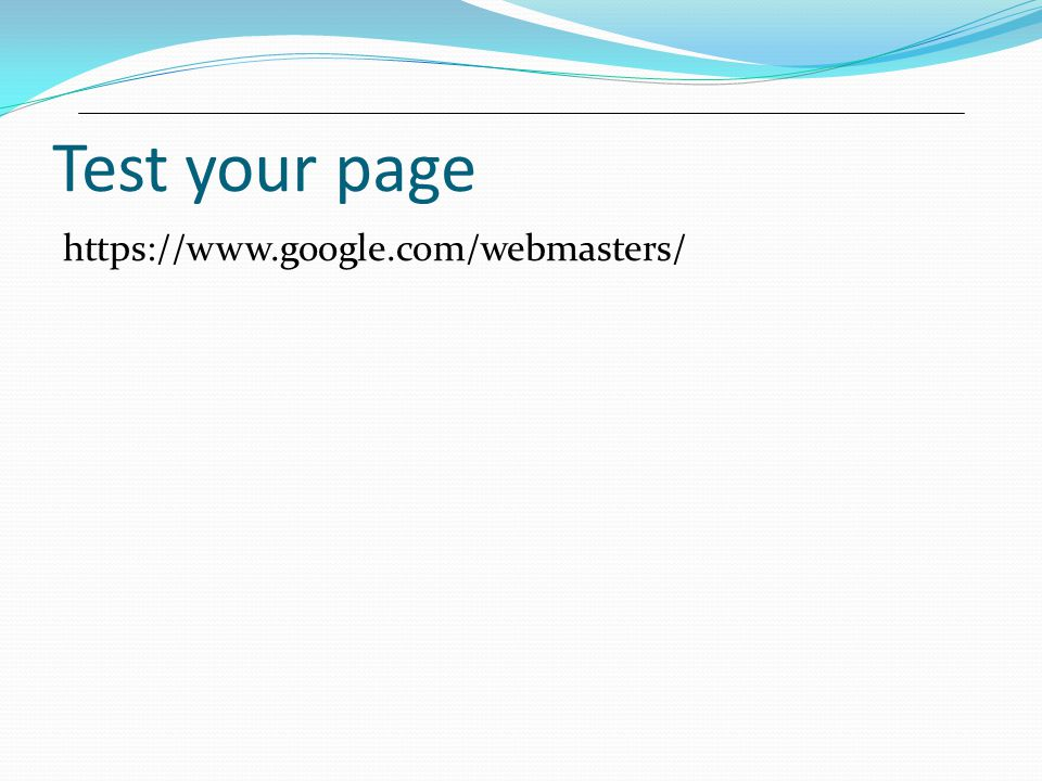 Test your page https://www.google.com/webmasters/
