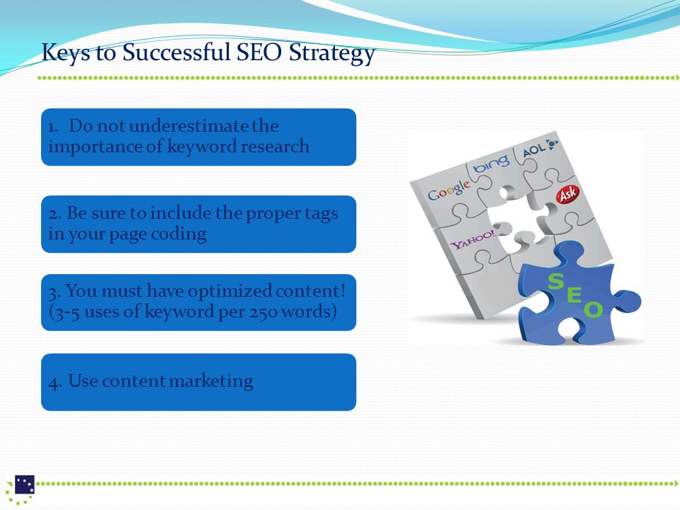 Keys to Successful SEO Strategy 1.Do not underestimate the importance of keyword research 2.