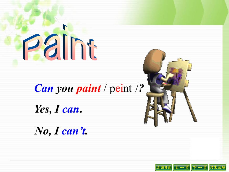 Can you paint / peint /? Yes, I can. No, I can't.