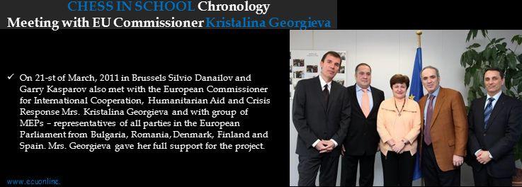 CHESS IN SCHOOL Chronology Meeting with EU Commissioner Kristalina Georgieva www.ecuonline.