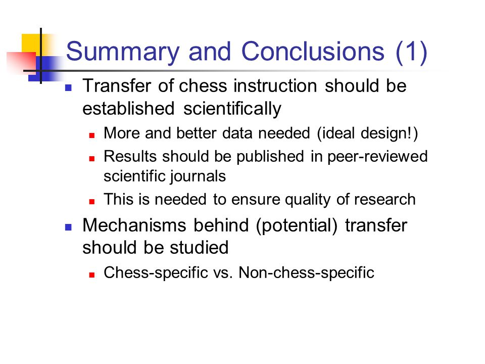 Summary and Conclusions (1) Transfer of chess instruction should be established scientifically More and better data needed (ideal design!) Results sho