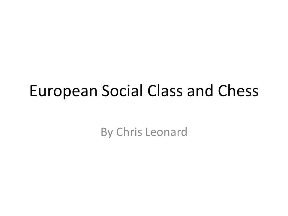 European Social Class and Chess By Chris Leonard