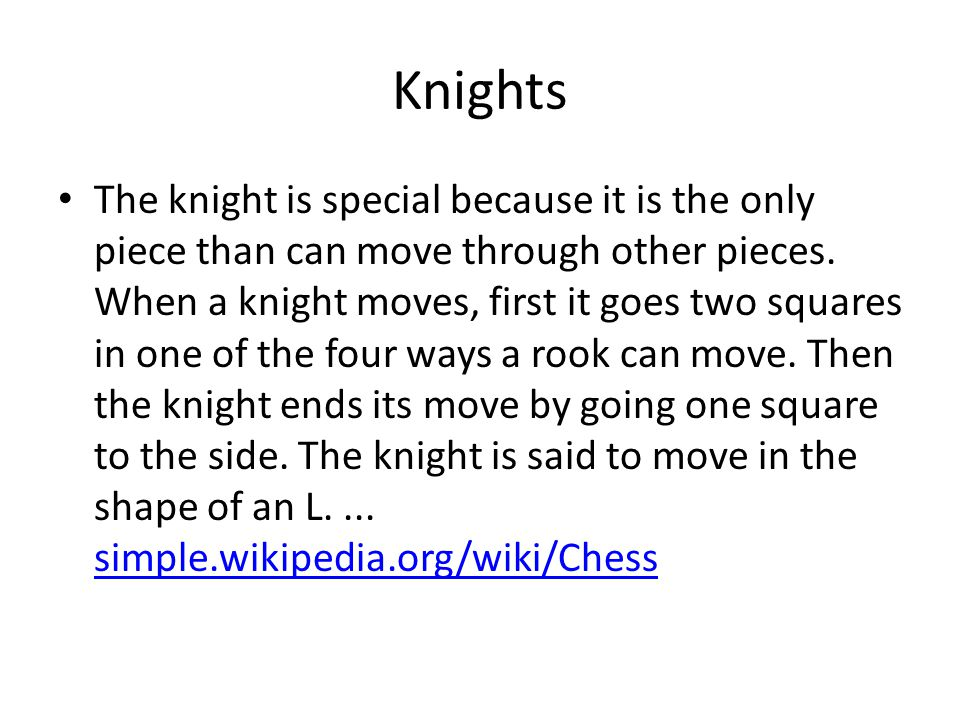 Knights The knight is special because it is the only piece than can move through other pieces.