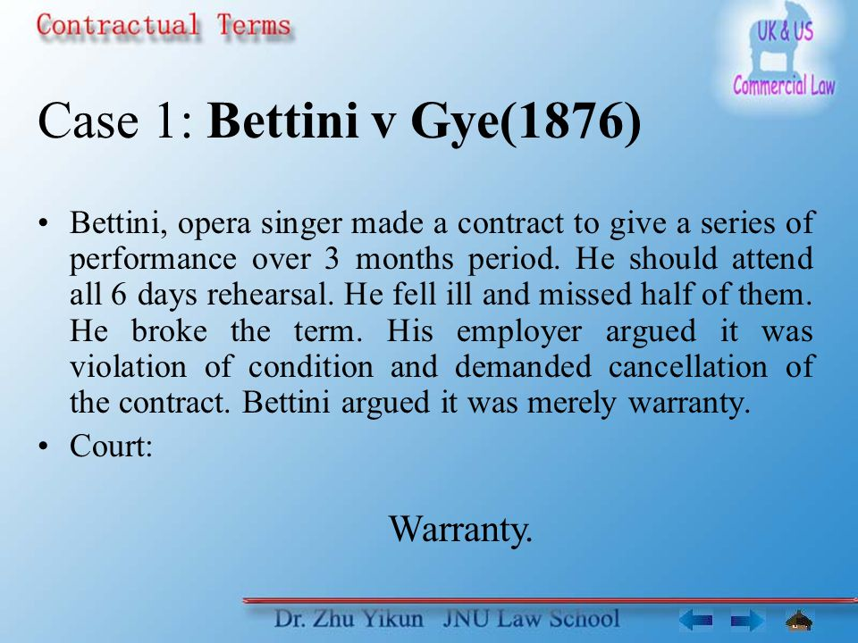 Case 1: Bettini v Gye(1876) Bettini, opera singer made a contract to give a series of performance over 3 months period.