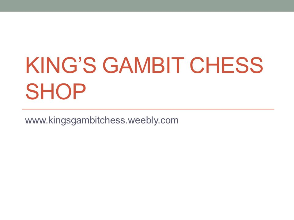 KING'S GAMBIT CHESS SHOP www.kingsgambitchess.weebly.com