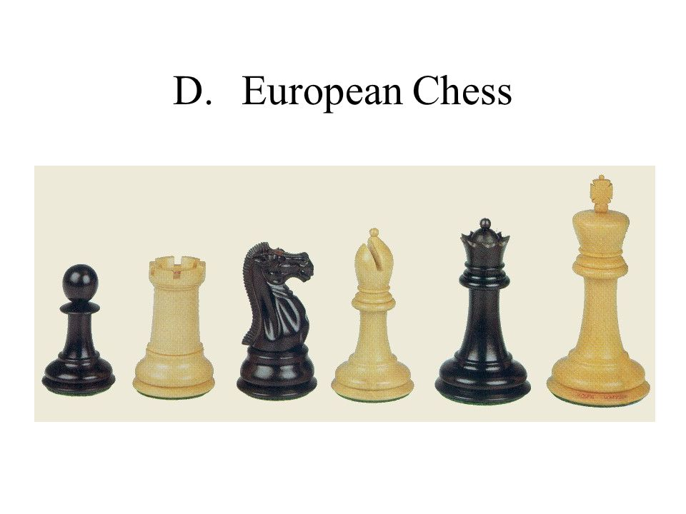 D.European Chess (continued) Chess was believed to reach Spain by the 11th century Chess in the form it is today appeared in Southern Europe at the end of the 15th century