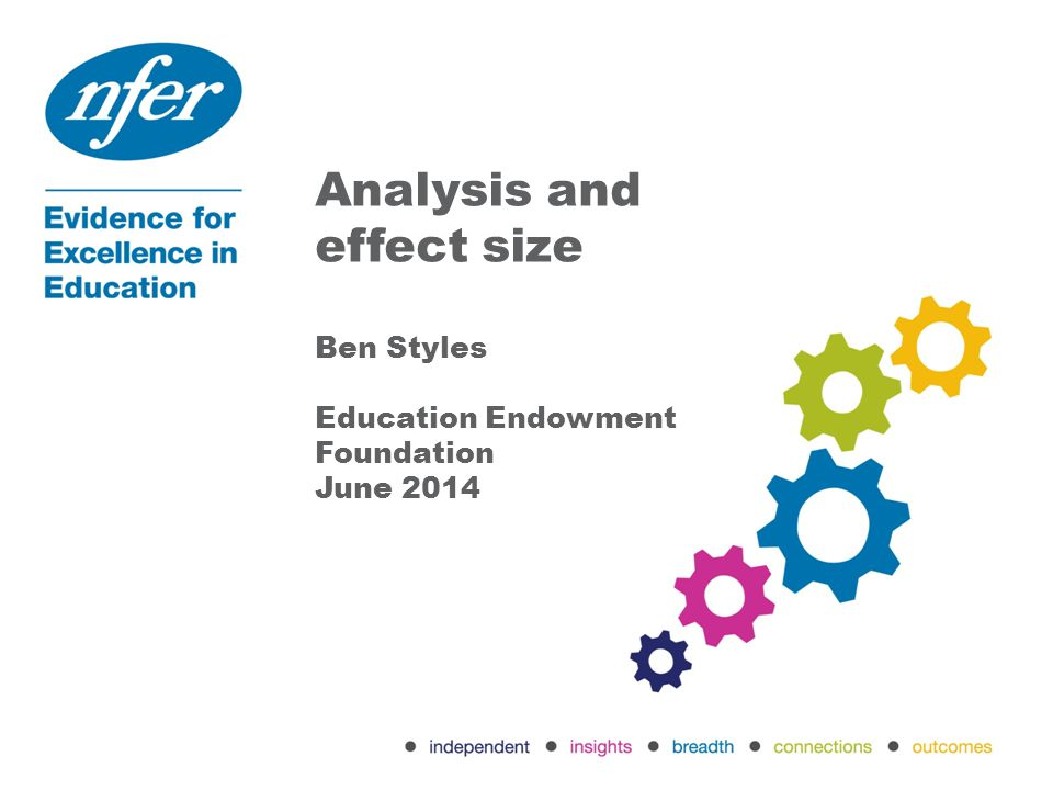 Analysis and effect size How design determines analysis methods Brief consideration of how to deal with missing data How to calculate effect size