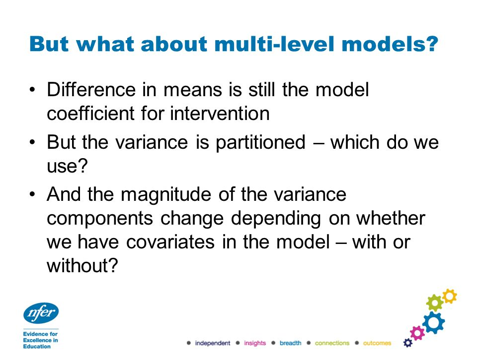 But what about multi-level models? Difference in means is still the model coefficient for intervention But the variance is partitioned – which do we u