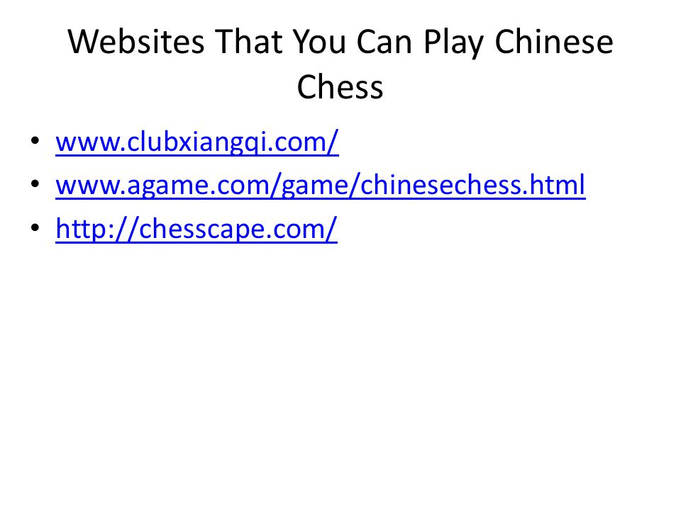 Websites That You Can Play Chinese Chess www.clubxiangqi.com/ www.agame.com/game/chinesechess.html http://chesscape.com/