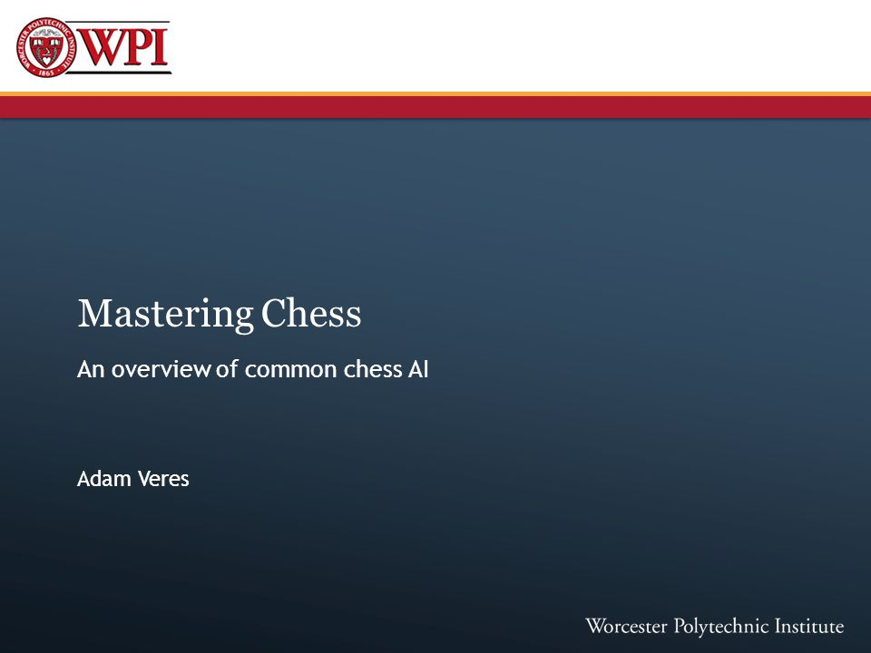 Mastering Chess An overview of common chess AI Adam Veres
