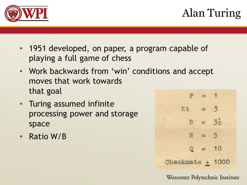 1951 developed, on paper, a program capable of playing a full game of chess Work backwards from 'win' conditions and accept moves that work towards th