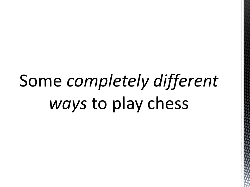 Some completely different ways to play chess