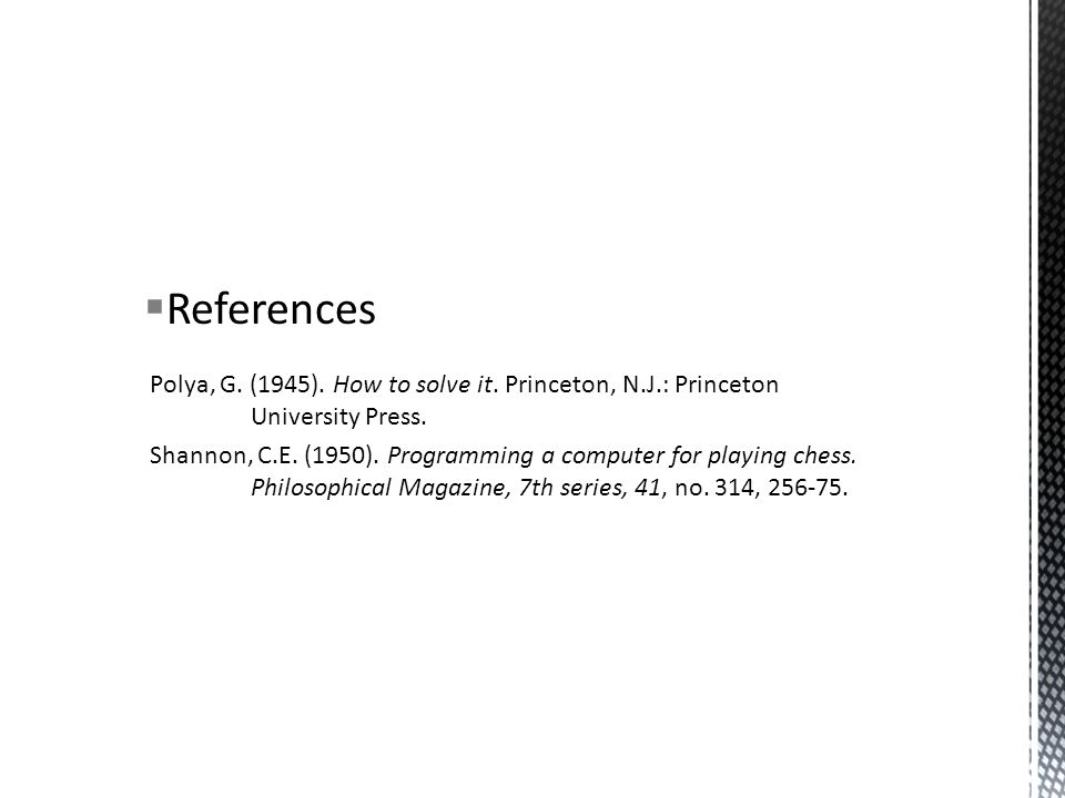  References Polya, G. (1945). How to solve it. Princeton, N.J.: Princeton University Press.