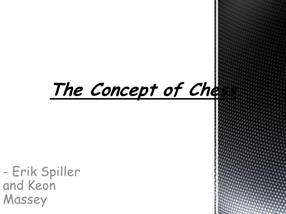 - Erik Spiller and Keon Massey The Concept of Chess