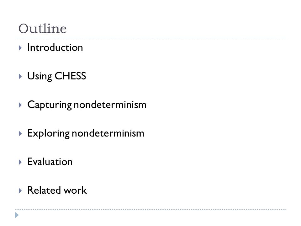Outline  Introduction  Using CHESS  Capturing nondeterminism  Exploring nondeterminism  Evaluation  Related work