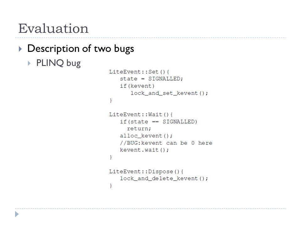 Evaluation  Description of two bugs  PLINQ bug