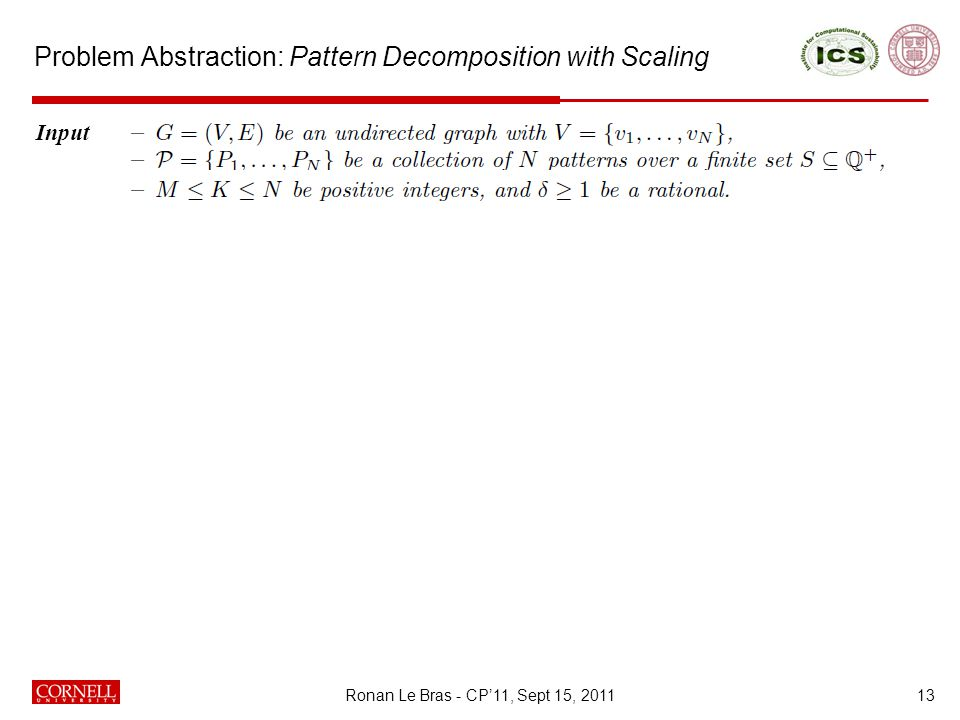 Problem Abstraction: Pattern Decomposition with Scaling 13 Input Output Ronan Le Bras - CP'11, Sept 15, 2011