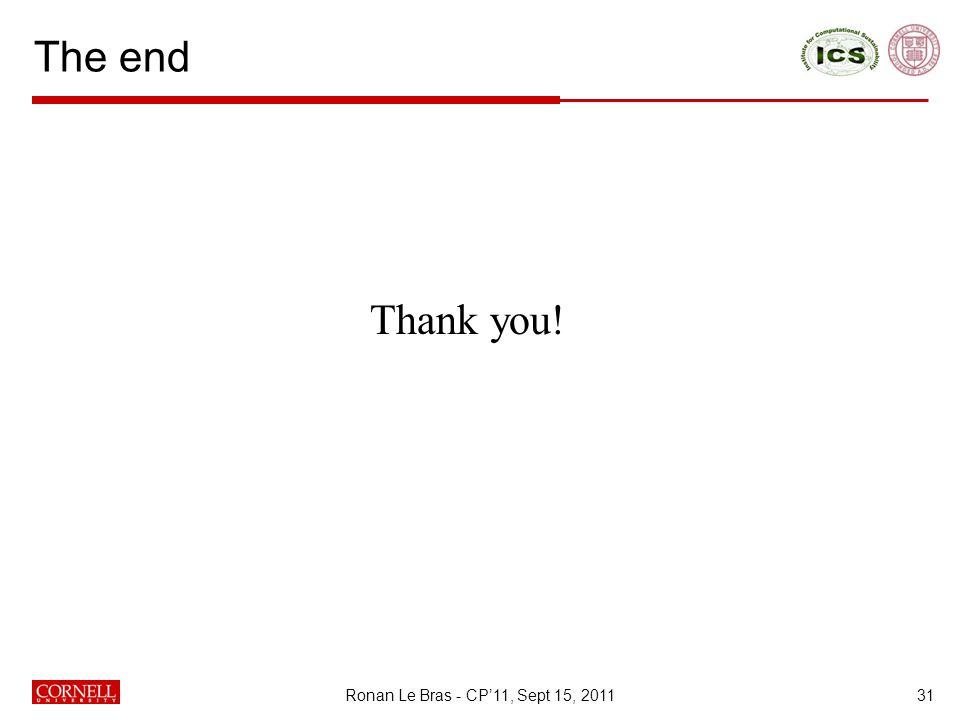 The end Thank you! 31Ronan Le Bras - CP'11, Sept 15, 2011