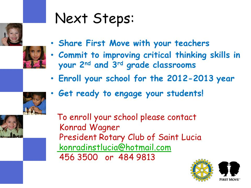 Next Steps: Share First Move with your teachers Commit to improving critical thinking skills in your 2 nd and 3 rd grade classrooms Enroll your school for the 2012-2013 year Get ready to engage your students.
