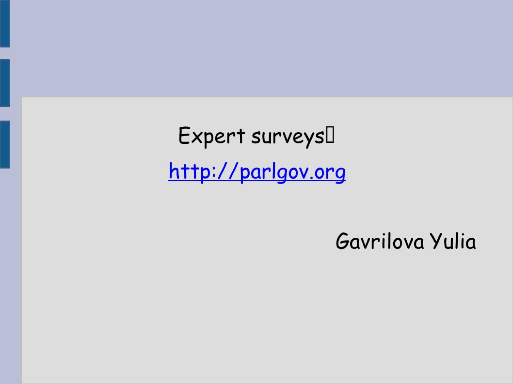 Expert surveys http://parlgov.org Gavrilova Yulia