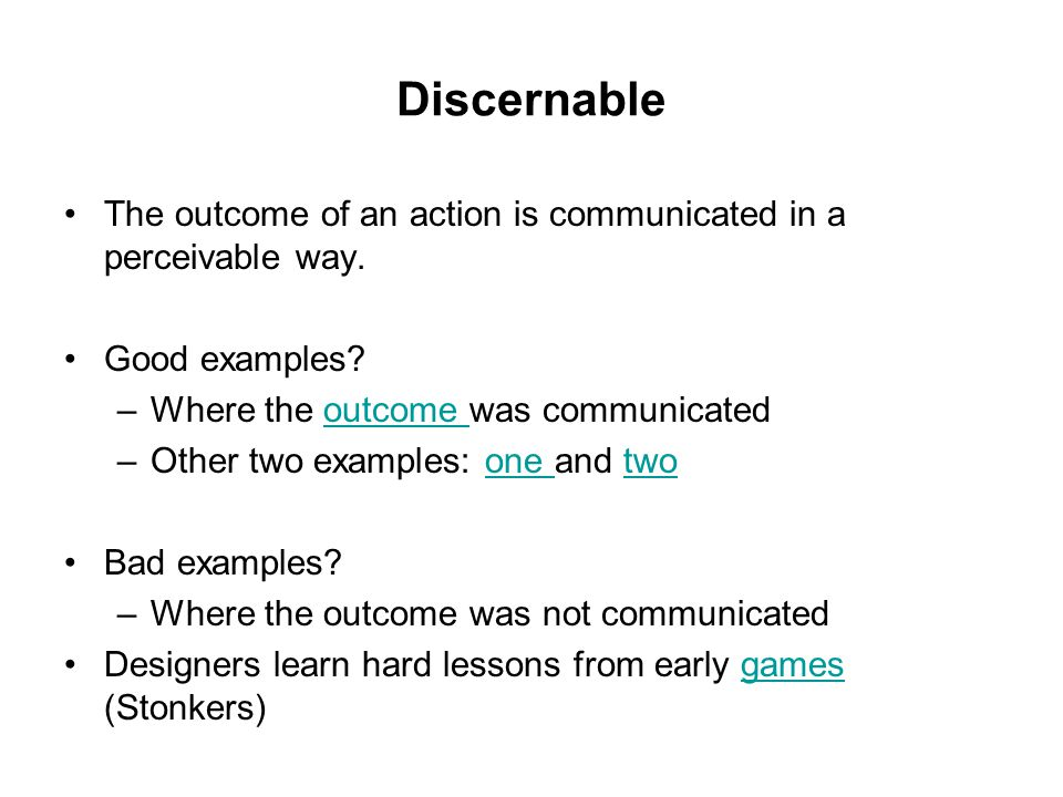 Discernable The outcome of an action is communicated in a perceivable way.