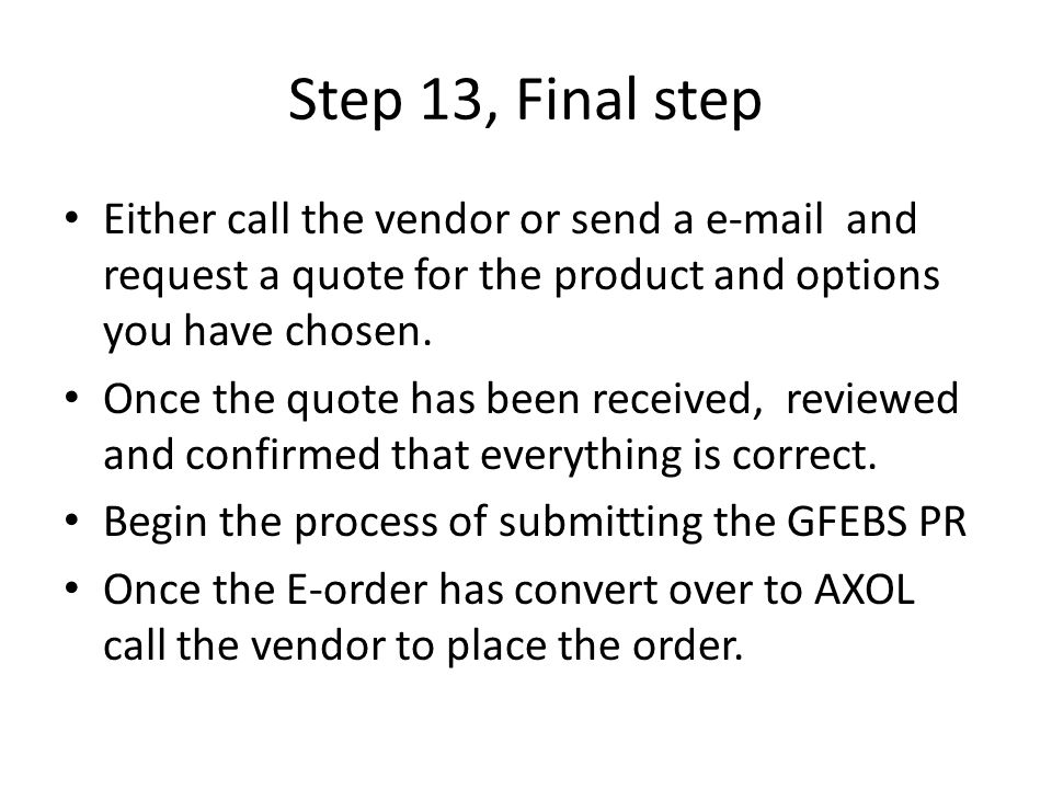 Step 13, Final step Either call the vendor or send a e-mail and request a quote for the product and options you have chosen.