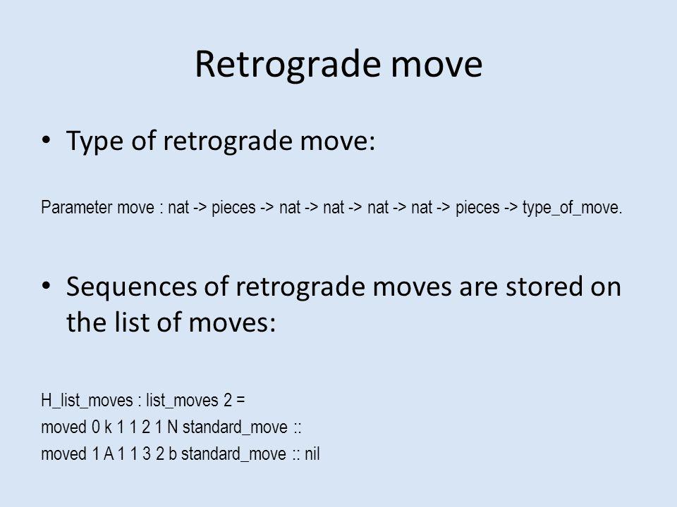 Retrograde move Type of retrograde move: Parameter move : nat -> pieces -> nat -> nat -> nat -> nat -> pieces -> type_of_move.