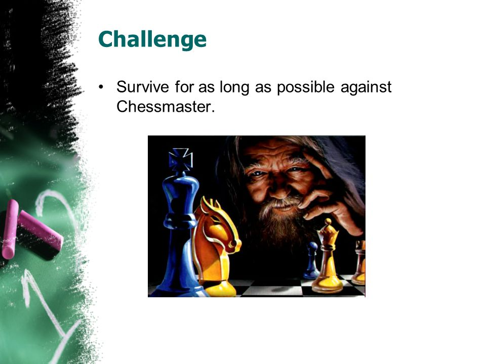 Challenge Survive for as long as possible against Chessmaster.