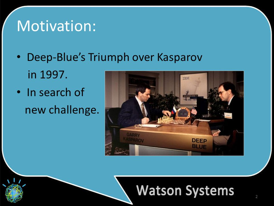 Motivation: Deep-Blue's Triumph over Kasparov in 1997. In search of new challenge. 2