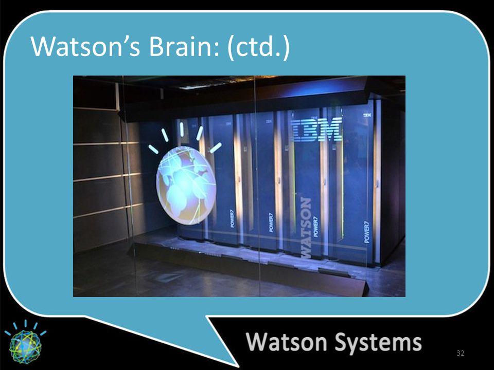Watson's Brain: (ctd.) 32