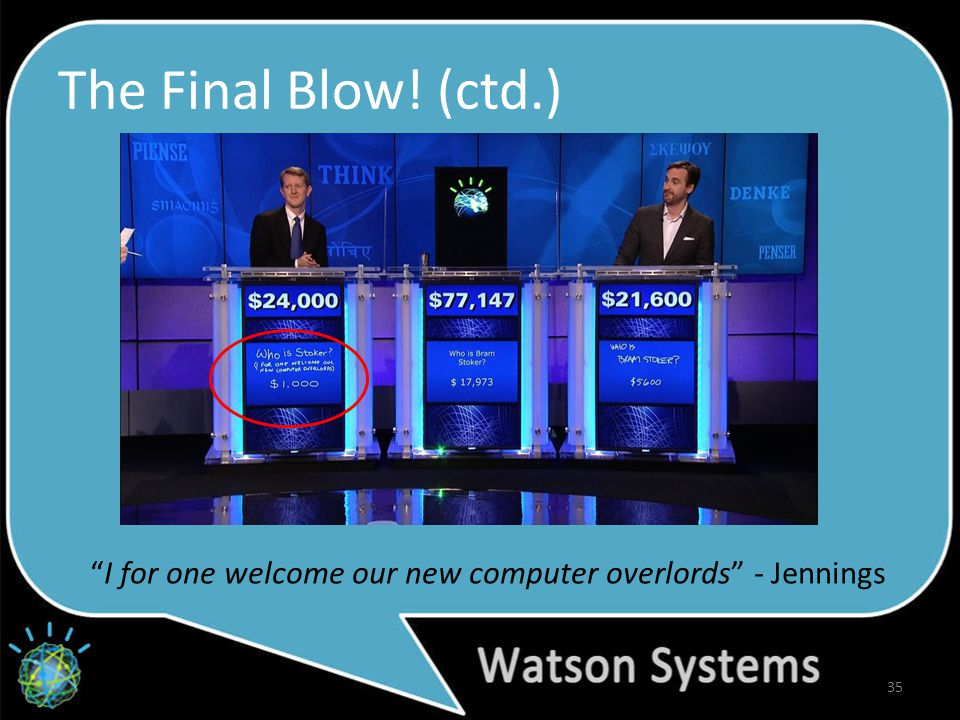 The Final Blow! (ctd.) 35 I for one welcome our new computer overlords - Jennings
