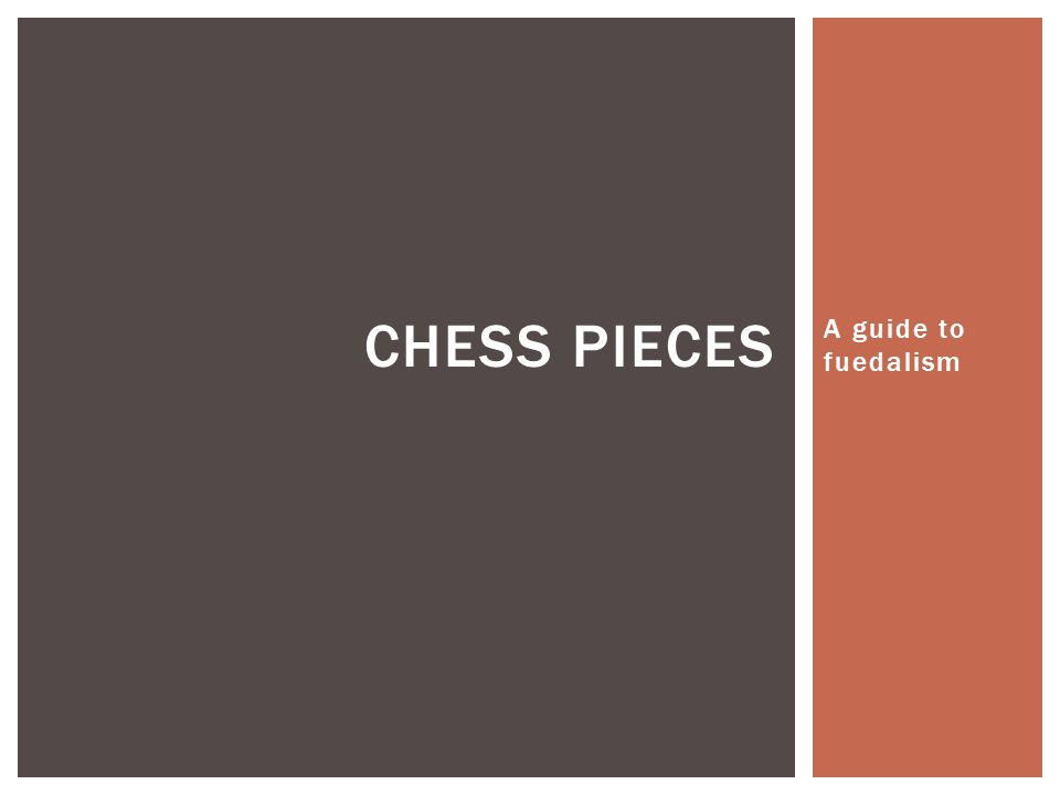 A guide to fuedalism CHESS PIECES