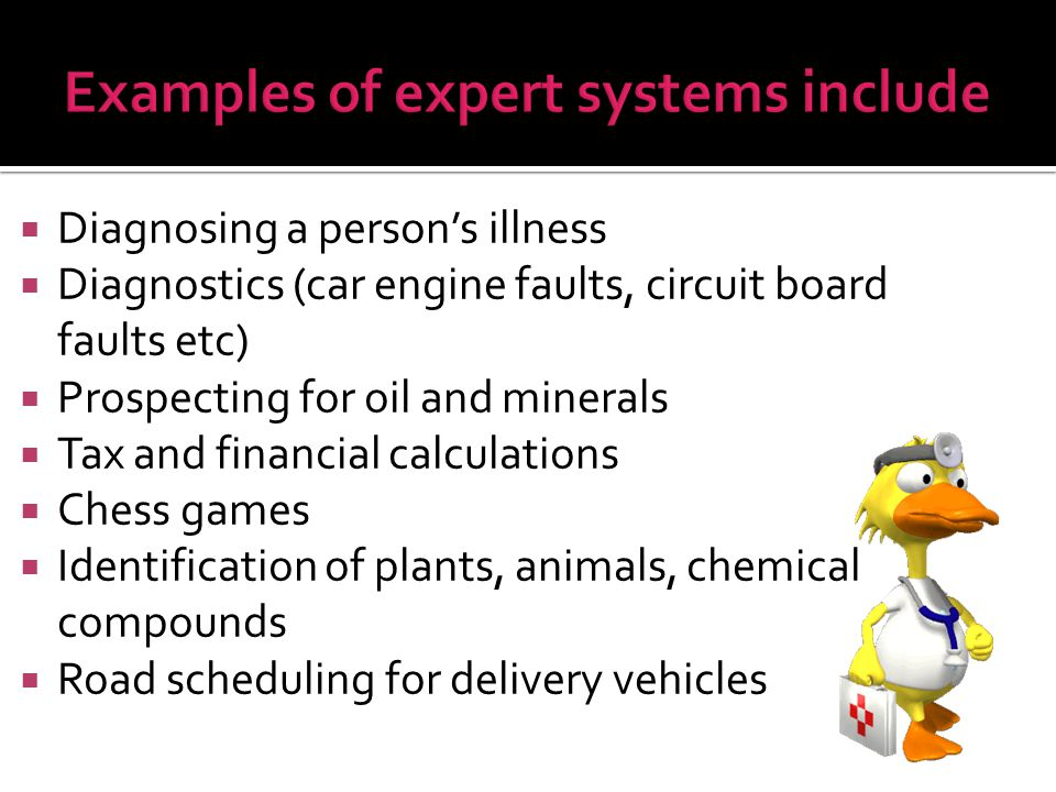  Diagnosing a person's illness  Diagnostics (car engine faults, circuit board faults etc)  Prospecting for oil and minerals  Tax and financial cal