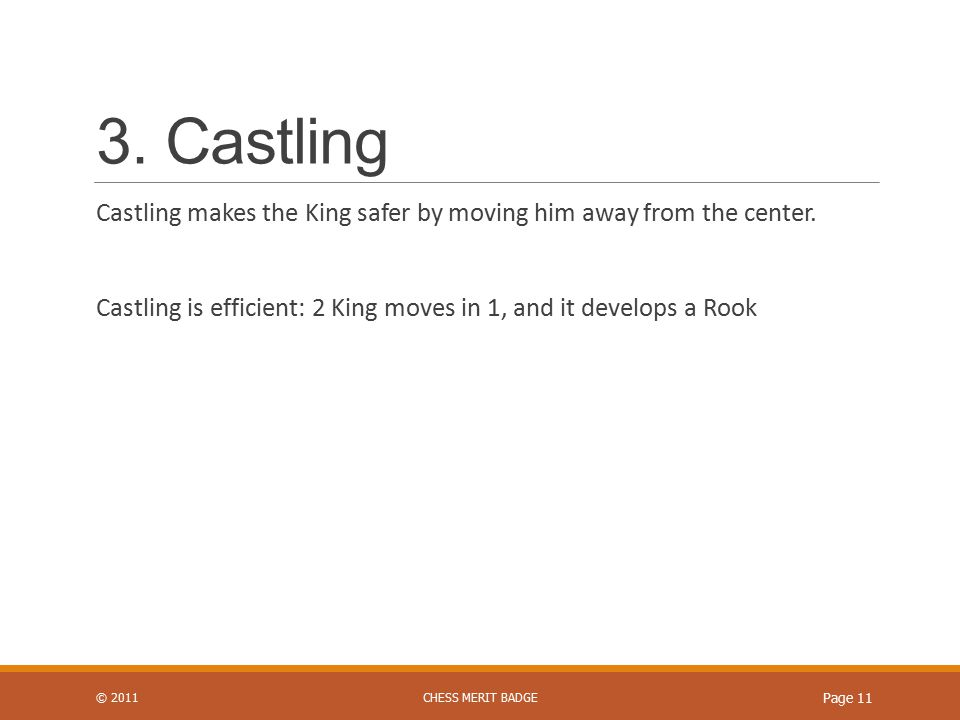 3. Castling Castling makes the King safer by moving him away from the center.