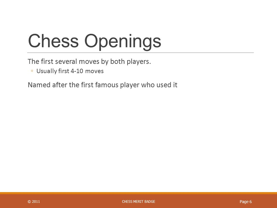 Chess Openings The first several moves by both players.