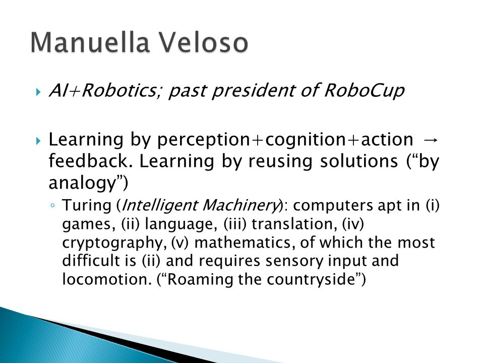 AI+Robotics; past president of RoboCup  Learning by perception+cognition+action → feedback.