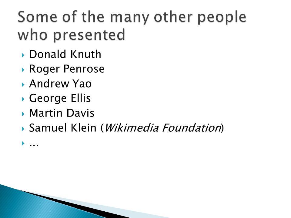  Donald Knuth  Roger Penrose  Andrew Yao  George Ellis  Martin Davis  Samuel Klein (Wikimedia Foundation) ...