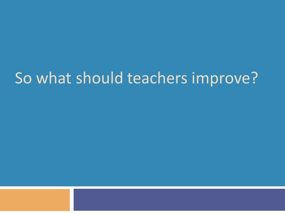 So what should teachers improve